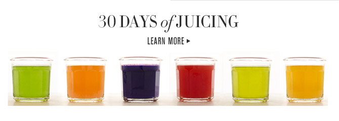 30 DAYS of JUICING -- LEARN MORE