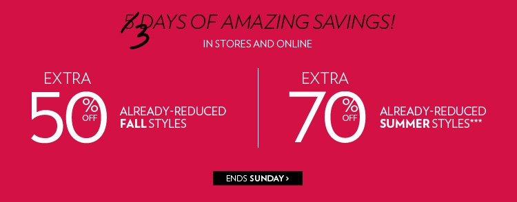 Extra 50% off already-reduced fall styles Extra 70% off already-reduced summer styles***