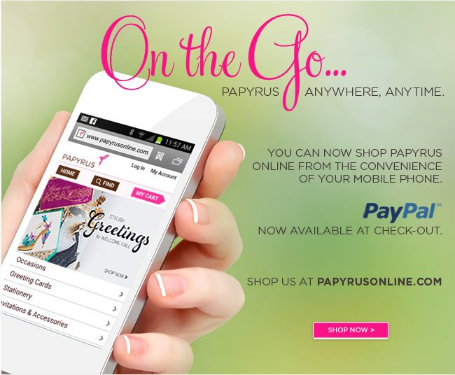 PAPYRUS Anywhere, Anytime. 					You can now shop PAPYRUS online from the convenience of your mobile device. 					PayPal now available at check-out 					Shop online at www.papyrusonline.com