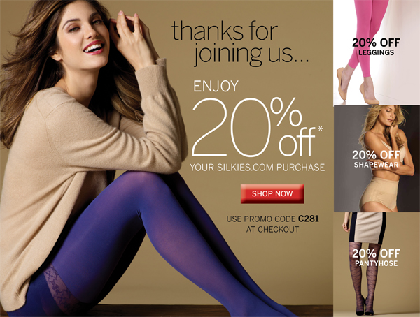 thanks for joining us... 20%off* your Silkies.com purchase. PROMO CODE: C281