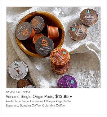 NEW & EXCLUSIVE -- Verismo Single-Origin Pods, $12.95 -- Available in Kenya Espresso, Ethiopia Yirgacheffe Espresso, Sumatra Coffee, Columbia Coffee