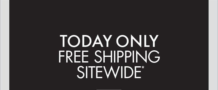 Today Only Free Shipping Sitewide*