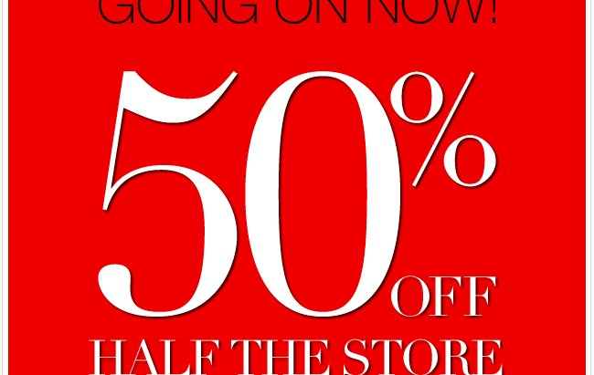50% Off Half the  Store!