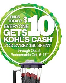 ENDS TODAY! Everyone gets $10 Kohl's Cash for every $50 spent through Oct. 5. Redeemable Oct. 6-17.