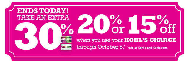 ENDS TODAY! Take an extra 30%, 20% or 15% off when you use your Kohl's Charge through October 5. Valid at Kohl's and Kohls.com.