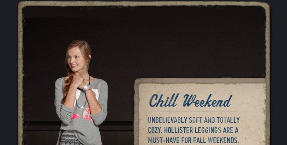 CHILL WEEKEND UNBELIEVABLY SOFT AND TOTALLY COZY, HOLLISTER LEGGINGS ARE A MUST–HAVE FOR FALL WEEKENDS