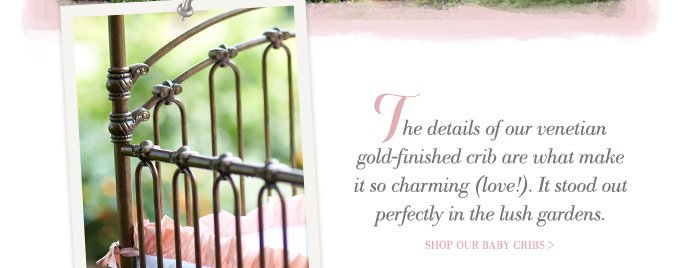 The details of our venetian gold-finished crib are what make it so charming (love!). It stood out perfectly in the lush gardens | Shop our baby cribs >