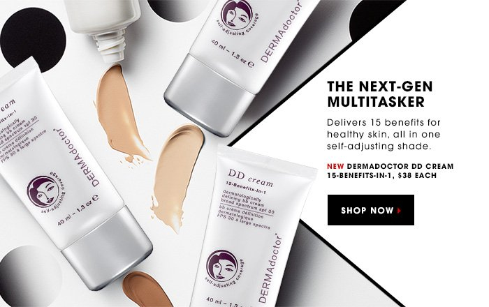 THE NEXT-GEN MULTITASKER. Delivers 15 benefits for healthy skin, all in one self-adjusting shade. New Dermadoctor DD Cream 15-Benefits-In-1, $38 each. SHOP NOW