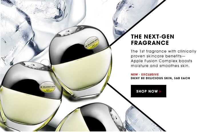 THE NEXT-GEN FRAGRANCE. The 1st fragrance with clinically proven skincare benefits - Apple Fusion Complex boosts moisture and smoothes skin. Exclusive New DKNY Be Delicious Skin, $60 each. SHOP NOW