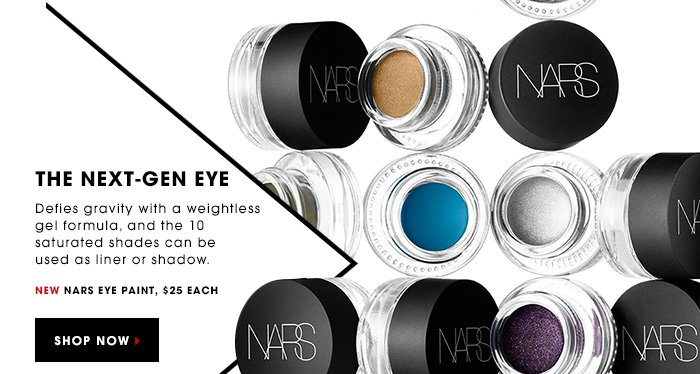 THE NEXT-GEN EYE. Defies gravity with a weightless gel formula, and the 10 saturated shades can be used as liner or shadow. New NARS Eye Paint, $25 each. SHOP NOW
