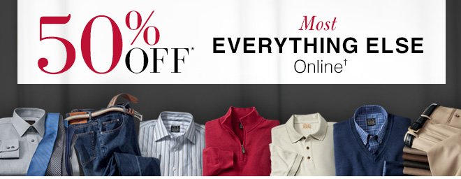 50% Off* - Most Everything Else Online†