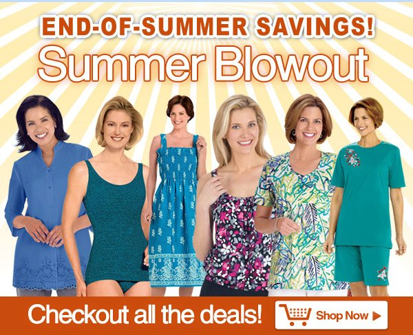 Summer Blowout - End-of-Summer Savings - Shop Now >>