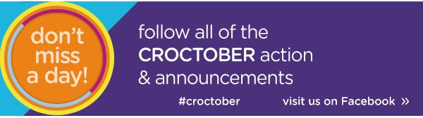 don't miss a day! follow all of the Croctober action & annoucements - visit us on facebook