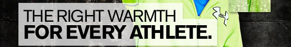 THE RIGHT WARMTH FOR EVERY ATHLETE.