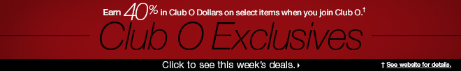Earn 40% in Club O Dollars on select items when you join Club O† - Click to see this week's deals. †See website for details.
