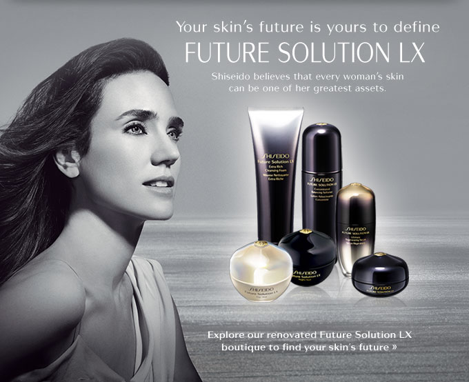 Your skin's future is yours to define   FUTURE SOLUTION LX   Shiseido believes that every woman's skin can be on of her greatest assets.   Explore our renovated Future Solution LX boutique to find your skin's future.