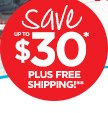 Save UP TO $30* PLUS FREE SHIPPING!**