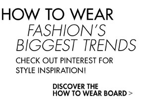 HOW TO WEAR FASHION'S BIGGEST TRENDS - CHECK OUT THE PINTEREST BOARD
