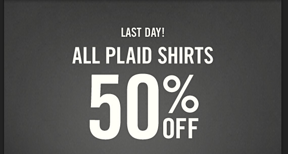 LAST DAY! ALL PLAID SHIRTS 50% OFF
