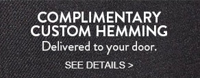 COMPLIMENTARY CUSTOM HEMMING