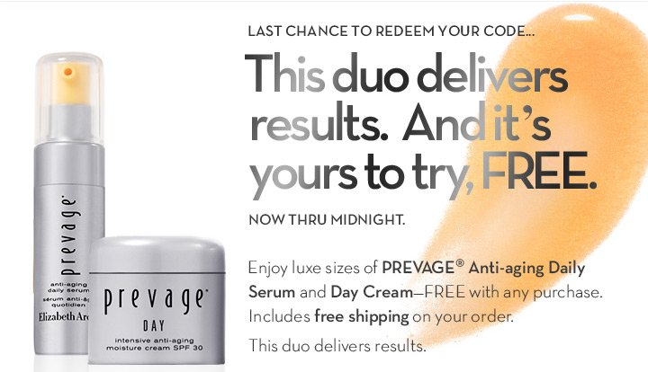 LAST CHANCE TO REDEEM YOUR CODE… This Duo Delivers Results.  And it's yours to try, FREE. Now thru Midnight. Try PREVAGE Anti-aging Duo – FREE. Enjoy luxe sizes of PREVAGE Anti-aging Daily Serum & Day Cream – FREE with any purchase.  Includes Free Shipping on your order. This Duo delivers results.