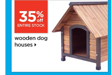35% off entire stock of wooden dog houses