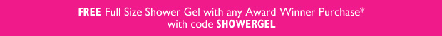 Free Full Size Shower Gel with any Award Winner Purchase use code SHOWERGEL