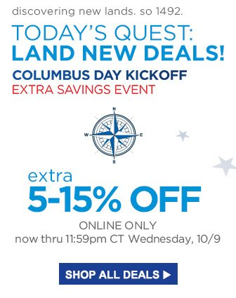 discovering new lands. so 1492. | TODAY'S QUEST: LAND NEW DEALS! | COLUMBUS DAY KICKOFF EXTRA SAVINGS EVENT | extra 5-15% OFF | ONLINE ONLY | now thru 11:59pm CT Wednesday, 10/9 | SHOP ALL DEALS