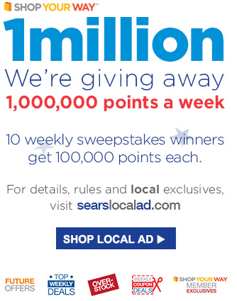 SHOP YOUR WAY℠ 1 million | We're giving away 1,000,000 points a week | 10 weekly sweepstakes winners get 100,000 points each. | For details, rules and local exclusives, visit searslocalad.com | SHOP LOCAL AD