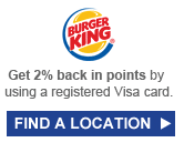 BURGER KING® | Get 2% back in points by using a registered Visa card. | FIND A LOCATION