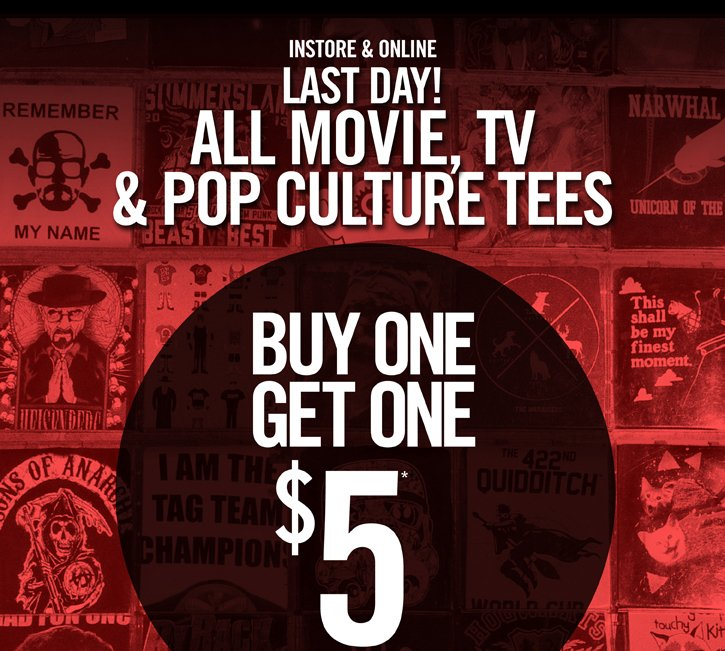 INSTORE & ONLINE - LAST DAY! ALL MOVIE, TV & POP CULTURE TEES BUY ONE, GET ONE $5*
