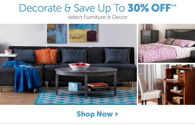 Decorate & Save Up to 30% Off** select Furniture & Decor - Shop Now