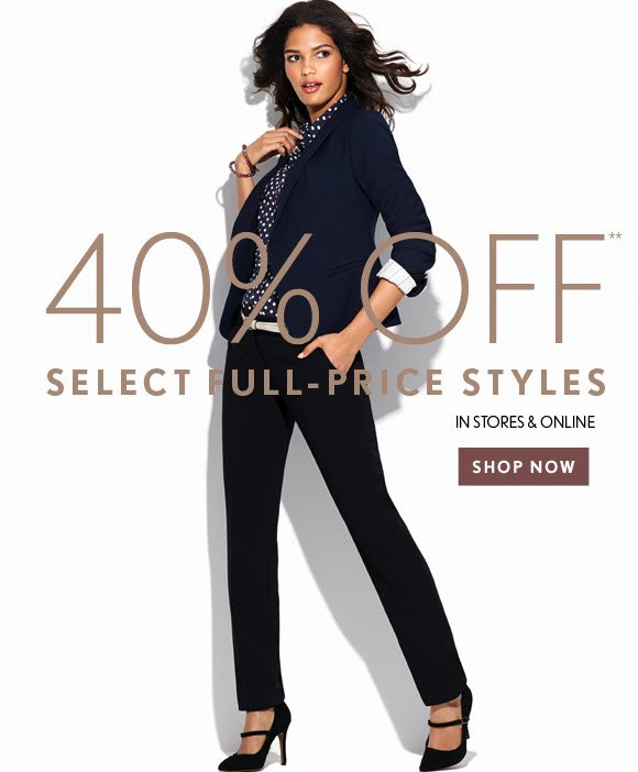 40% OFF** SELECT FULL-PRICE STYLES IN STORES & ONLINE SHOP NOW