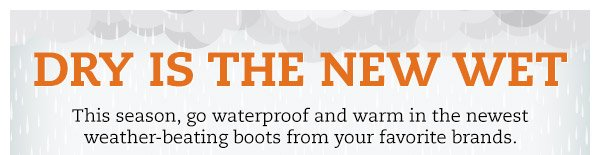 Dry is the new wet. This season, go waterproof and warm in the newest weather-beating boots from your favorite brands.