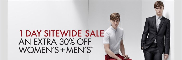 1 DAY SITEWIDE SALE AN EXTRA 30% OFF WOMEN'S + MEN'S*
