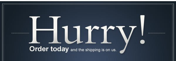 Hurry! Order today and the shipping is on us.