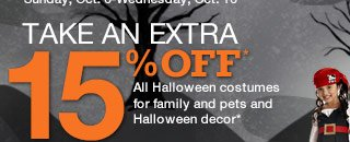 Take an extra 15% off All Halloween costumes for family and pets and Halloween decor.