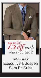 Executive & Joseph Slim Suits - 75% Off* each when you get 2