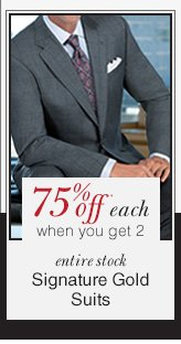 Signature Gold Suits - 75% Off* when you get 2