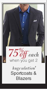 Sportcoats & Blazers - 75% Off* each when you get 2