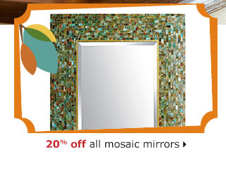 20% off all mosaic mirrors