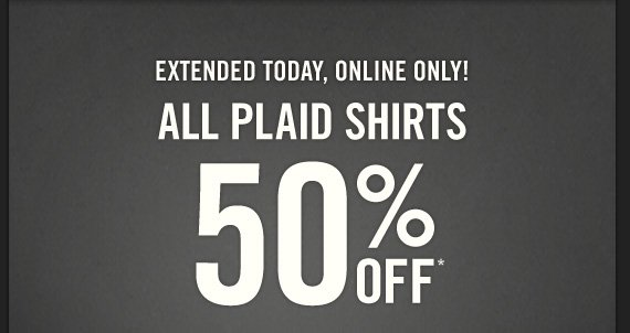 EXTENDED TODAY, ONLINE ONLY! ALL PLAID  SHIRTS 50% OFF*