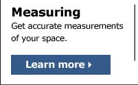 Measuring - Get accurate measurements of your space.