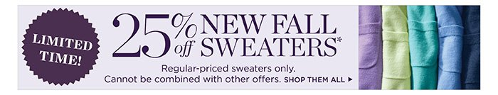 Limited time! 25% off new Fall sweaters. Regular-priced sweaters only. Cannot be combined with other offers. Shop them all.