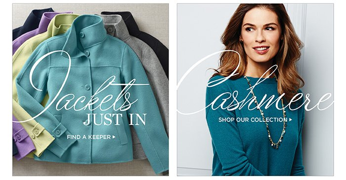 Jackets just in. Find a keeper. Cashmere, shop our collection.