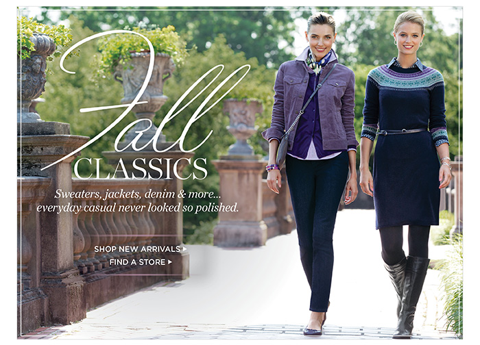 Fall classics - sweaters, jackets, denim and more... everyday casual never looked so polished. Shop new arrivals. Find a store.