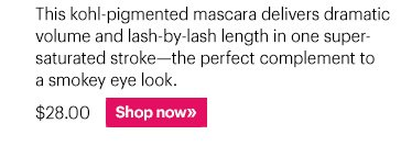 NEW Smokey Eye Mascara, $28.00 This kohl–pigmented mascara delivers dramatic volume and lash–by–lash length in one super–saturated stroke–the perfect complement to a smokey eye look. Shop Now »