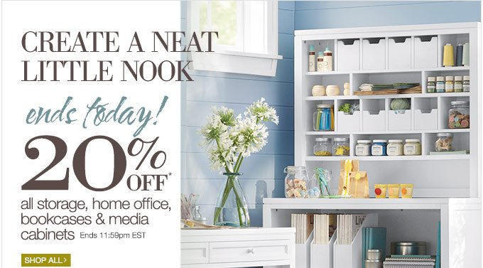 Create a neat little nook |  Final Hours | 20% OFF* all storage, home office, bookcases & media  cabinets | Ends 11:59pm EST. | Shop All >