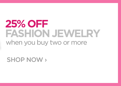 25% OFF FASHION JEWELRY when you buy two  or more SHOP NOW ›