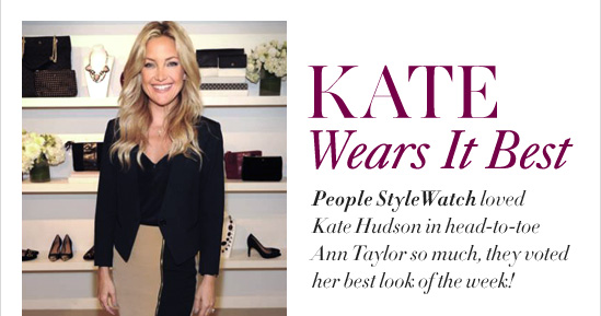 KATE Wears It Best  People StyleWatch loved Kate Hudson in head-to-toe Ann Taylor so much, they voted her best look of the week!
